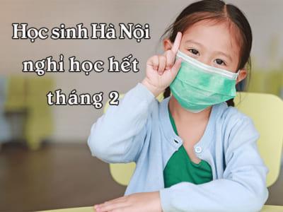Thông báo: Học sinh Hà Nội nghỉ học hết tháng 2
