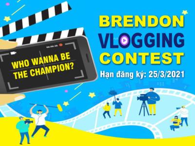 Brendon Vlogging Contest 2021 - Cơ hội trổ tài làm Vlog cho các Brendoners